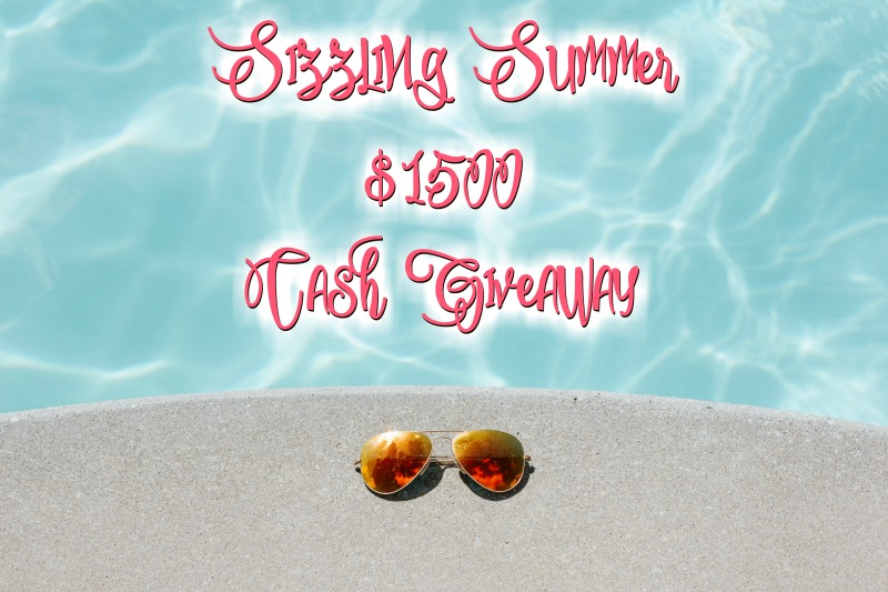 Sizzling Summer Giveaway – $1500 Cash!